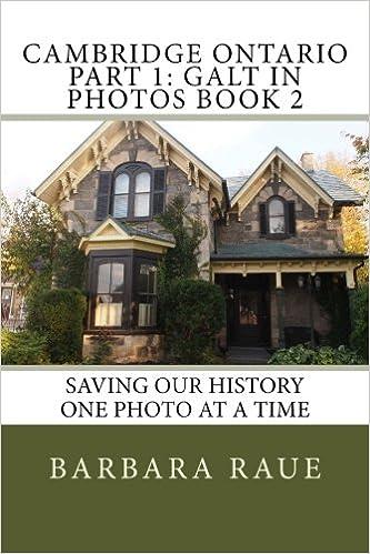 Cambridge Ontario Part 1: Galt in Photos Book 2: Saving Our