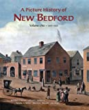 img - for A Picture History of New Bedford Volume One 1602~1925 book / textbook / text book