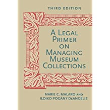 A Legal Primer on Managing Museum Collections, Third Edition