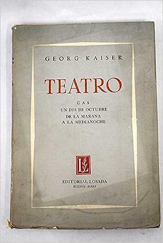 Teatro: Gas ; Un día de octubre ; De la mañana a la medianoche: Georg Kaiser: Amazon.com: Books