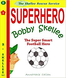 Superhero Bobby Skellee and The Football - Skellee Rescue Service (Skellee Superhero Stories for Children Ages 3-8 Book 2 1)