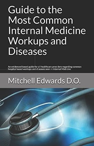 Guide to the Most Common Internal Medicine Workups and Diseases: An evidenced based guide for all healthcare providers regarding common hospital based workups and diseases seen in Internal Medicine - medicalbooks.filipinodoctors.org