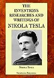 The Inventions Researches and Writings of Nikola Tesla, Nikola Tesla, 1475257449