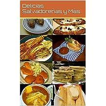 DELICIAS SALVADOREÑAS Y MAS (Spanish Edition)