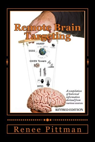 Remote Brain Targeting: Evolution of Mind Control in U.S.A. - A Compilation Of Historical Data And Information From Various Sources (Mind Control Technology Book 1)