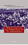 Medialisierung und Demokratie im 20. Jahrhundert (Beiträge zur Geschichte des 20. Jahrhunderts)