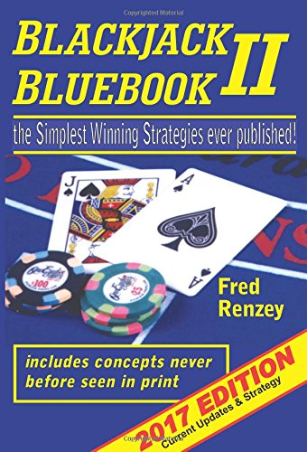 Blackjack Bluebook II: The Simplest Winning Strategies Ever Published, 2017; Current Updates & Strategy