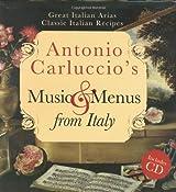 Antonio Carluccio's Music and Menus from Italy: Great Italian Arias, Classic Italian Recipes