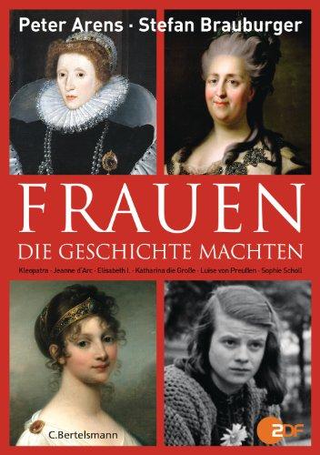 Frauen, die Geschichte machten: Kleopatra, Jeanne d'Arc, Elisabeth I., Katharina die Große, Luise von Preußen, Sopie Scholl (German Edition)