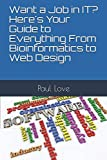 Want a Job in IT? Here s Your Guide to Everything From Bioinformatics to Web Design