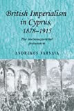 British Imperialism in Cyprus, 1878-1915 : The Inconsequential Possession, Varnava, Andrekos, 071908640X