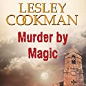 Murder by Magic: Libby Sarjeant Mystery Audiobook by Lesley Cookman Narrated by Deryn Edwards