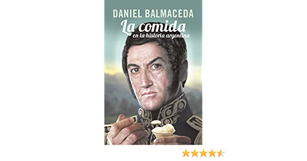 Amazon.com: La comida en la historia argentina (Spanish Edition) eBook: Daniel Balmaceda: Kindle Store