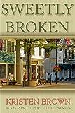 Sweetly Broken (The Sweet Life Book 2)