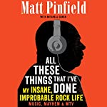 All These Things That I've Done: My Insane, Improbable Rock Life | Matt Pinfield,Mitchell Cohen