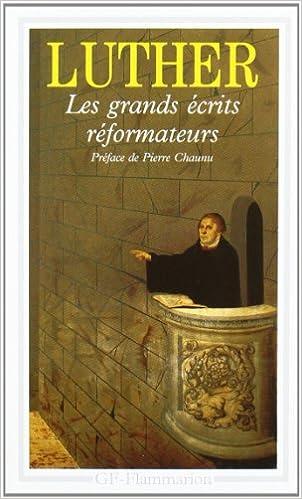 Livres gratuits Les grands écrits réformateurs : A la noblesse chrétienne de la nation allemande ; La liberté du chrétien pdf, epub ebook