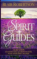 Spirit Guides: 3 Easy Steps To Connecting And Communicating With Your Spirit Hel by Blair Robertson (2014-12-18)