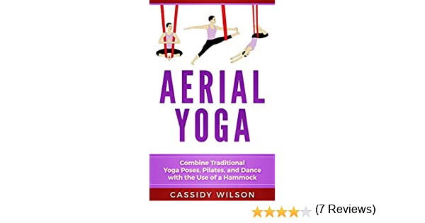 Aerial yoga combine traditional yoga poses pilates and dance with aerial yoga combine traditional yoga poses pilates and dance with the use of a hammock kindle edition by cassidy wilson religion spirituality kindle fandeluxe Choice Image