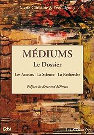 Médiums : le Dossier par Marie-Christine Lignon