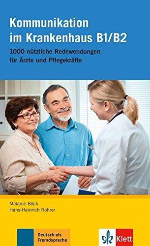 Kommunikation im Krankenhaus B1/B2: 1000 nützliche Redewendungen für Ärzte und Pflegekräfte (Deutsch im Krankenhaus Neu)