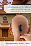 Technologies on the Stand, Legal and Ethical Questions in Neuroscience and Robotics, , 9058506517
