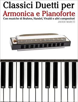 Classici Duetti per Armonica e Pianoforte: Facile Armonica! Con musiche di Brahms, Handel, Vivaldi e altri compositori