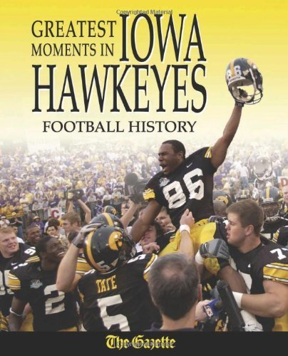 Greatest Moments in Iowa Hawkeyes Football History by The Cedar Rapids Gazette - Rapids Cedar Malls
