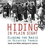 Hiding in Plain Sight: Eluding the Nazis in Occupied France | Sarah Lew Miller,Joyce B. Lazarus