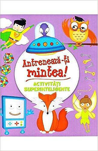 Antreneaza-ti mintea! Activitati superinteligente (Romanian Edition ...