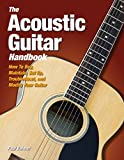 The Acoustic Guitar Handbook: How to Buy, Maintain, Set Up, Troubleshoot, and Repair Your Guitar
