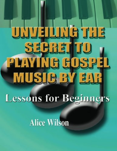 Download Unveiling The Secret To Playing Gospel Music By Ear Lessons for Beginners pdf