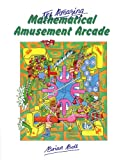 The Amazing Mathematical Amusement Arcade, Brian Bolt, 0521269806