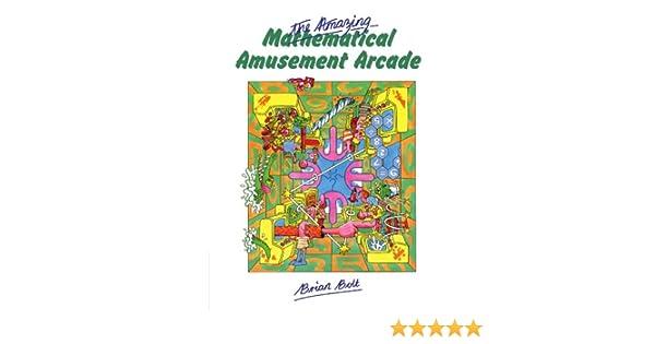 The Amazing Mathematical Amusement Arcade