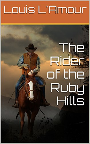 (The Rider of the Ruby Hills: L'Amour's Original Version)