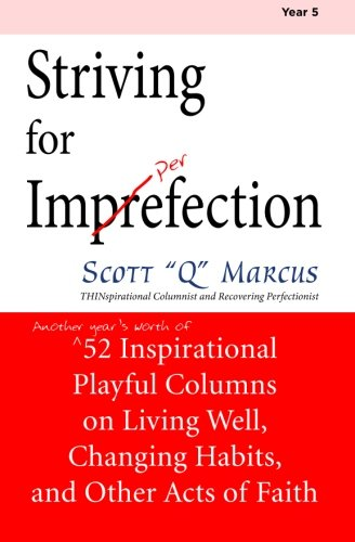Striving for Imperfection vol 5: Another year's worth of 52 Inspirational Playful Columns on Weight Loss, Habit Change, and Other Acts of Faith pdf