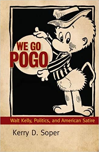 We Go Pogo: Walt Kelly, Politics, and American Satire (Great