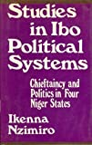 Studies in Ibo Political Systems, Ikenna Nzimiro, 0520022289