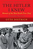 The Hitler I Knew: Memoirs of the Third Reich's Press Chief