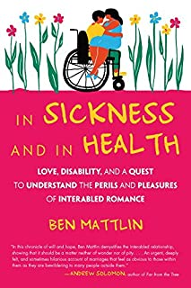 Book Cover: In Sickness and in Health: Love, Disability, and a Quest to Understand the Perils and Pleasures of Inter-abled Romance