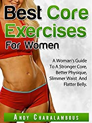 Best Core Exercises for Women: A Woman's Guide To A Stronger Core, Better Physique, Slimmer Waist And Flatter Belly (Fit Expert Series Book 10)