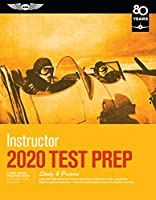 Instructor Test Prep 2020: Study & Prepare: Pass your test and know what is essential to become a safe, competent flight or ground instructor - from ... in aviation training (Test Prep Series)