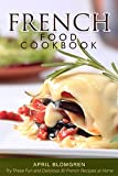 French Food Cookbook: Try These Fun and Delicious 30 French Recipes at Home