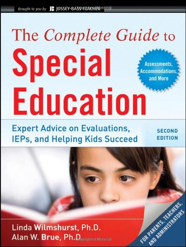 (The Complete Guide to Special Education: Expert Advice on Evaluations, IEPs, and Helping Kids Succeed (Second Edition))