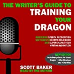 The Writer's Guide to Training Your Dragon: Using Speech Recognition Software to Dictate Your Book and Supercharge Your Writing Workflow | Scott Baker