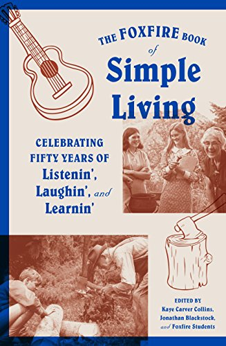 The Foxfire Book of Simple Living: Celebrating Fifty Years of Listenin', Laughin', and Learnin' by [Fund, Inc. Foxfire]