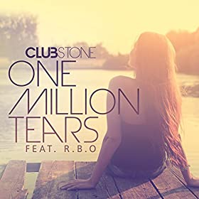 Clubstone Feat. R.B.O. - One Million Tears (Club Mix)