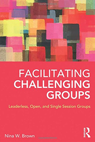 Facilitating Challenging Groups: Leaderless, Open, and Single Session Groups