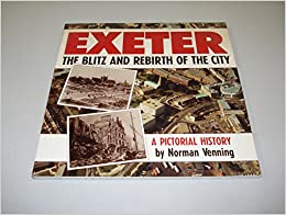 Exeter: The Blitz and Rebirth of the City - A Pictorial History
