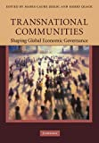 Transnational Communities : Shaping Global Economic Governance, , 1107406161