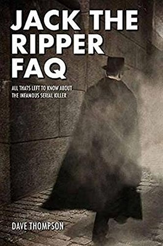 Download Jack the Ripper FAQ: All That's Left to Know About the Infamous Serial Killer (FAQ Series) pdf epub